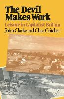 The Devil Makes Work: Leisure in Capitalist Britain - Crisis Points (Paperback)