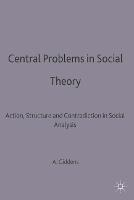 Central Problems in Social Theory: Action, structure and contradiction in social analysis - Contemporary Social Theory (Paperback)
