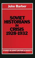 Soviet Historians in Crisis, 1928-32 - Studies in Russian and East European History and Society (Hardback)