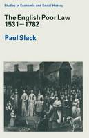 The English Poor Law, 1531-1782 - Studies in Economic & Social History (Paperback)