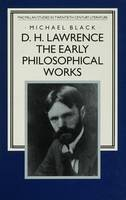 D.H. Lawrence: The Early Philosophical Works: A Commentary - Studies in Twentieth-Century Literature (Hardback)
