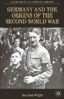 Germany and the Origins of the Second World War - The Making of the Twentieth Century (Hardback)