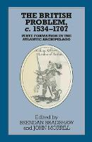 The British Problem c.1534-1707: State Formation in the Atlantic Archipelago - Problems in Focus (Paperback)