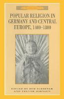 Popular Religion in Germany and Central Europe, 1400-1800 - Themes in Focus (Paperback)