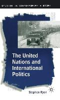The United Nations and International Politics - Studies in Contemporary History (Hardback)
