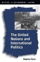 The United Nations and International Politics - Studies in Contemporary History (Paperback)