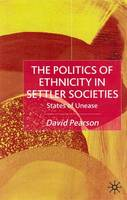 The Politics of Ethnicity in Settler Societies: States of Unease (Hardback)