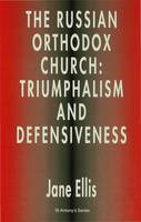 The Russian Orthodox Church: Triumphalism and Defensiveness - St Antony's Series (Hardback)