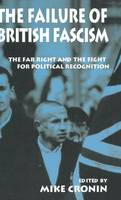 The Failure of British Fascism: The Far Right and the Fight for Political Recognition (Hardback)