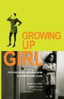 Growing Up Girl: Psycho-Social Explorations of Gender and Class (Paperback)