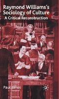 Raymond Williams's Sociology of Culture: A Critical Reconstruction (Hardback)
