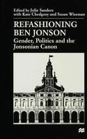 Refashioning Ben Jonson: Gender, Politics, and the Jonsonian Canon (Hardback)