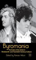 Byromania: Portraits of the Artist in Nineteenth- and Twentieth-Century Culture (Hardback)