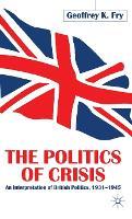 The Politics of Crisis: An Interpretation of British Politics, 1931-1945 (Hardback)