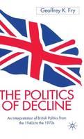 The Politics of Decline: An Interpretation of British Politics from the 1940s to the 1970s (Hardback)