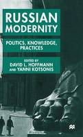 Russian Modernity: Politics, Knowledge and Practices, 1800-1950 (Hardback)