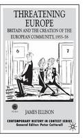 Threatening Europe: Britain and the Creation of the European Community, 1955-58 - Contemporary History in Context (Hardback)