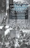 Britain and the German Question: Perceptions of Nationalism and Political Reform, 1830-1863 (Hardback)