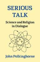 Serious Talk: Science and Religion in Dialogue (Paperback)