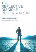 The Reflective Disciple: Learning to Live as faithful followers of Jesus in the twenty-first century (Paperback)
