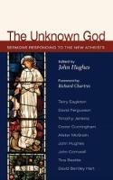 The Unknown God: Sermons Responding to the New Atheists (Paperback)