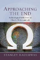 Approaching the End: Eschatological Reflection on Church, Politics and Life (Paperback)