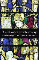 A Still More Excellent Way: Authority and Polity in the Anglican Communion - SCM Research (Hardback)