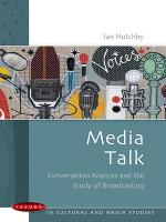 Media Talk: Conversation Analysis and the Study of Broadcasting (Paperback)