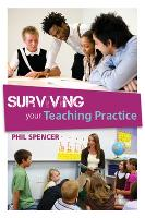 Surviving Your Teaching Practice (Paperback)