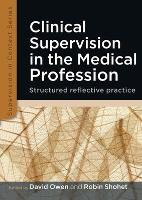 Clinical Supervision in the Medical Profession: Structured Reflective Practice - Supervision in Context (Paperback)