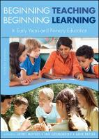 Beginning Teaching, Beginning Learning: In Early Years and Primary Education (Paperback)