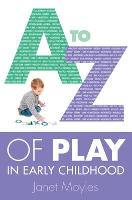 A-Z of Play in Early Childhood (Paperback)