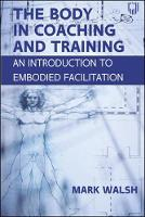 The Body in Coaching and Training: An Introduction to Embodied Facilitation (Paperback)