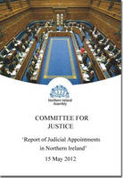 Review of judicial appointments in Northern Ireland: together with the minutes of proceedings of the Committee relating to the report, minutes of evidence, written submissions, Northern Ireland Assembly Research and Information Service papers and other papers, first report session 2011/15 - Northern Ireland Assembly reports 38/11-15 (Paperback)