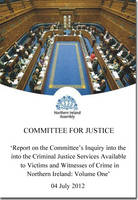 Report on the Committee's inquiry into the criminal justice services available to victims and witnesses of crime in Northern Ireland: together with the minutes of proceedings, minutes of evidence, written submissions and other memoranda and papers relating to the report, second report, Vol. 1: [Report, minutes of proceedings, minutes of evidence] - Northern Ireland Assembly reports 31/11-15 (Paperback)