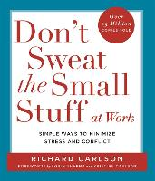 Don't Sweat the Small Stuff at Work: Simple ways to Keep the Little Things from Overtaking Your Life (Paperback)