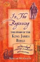In the Beginning: The Story of the King James Bible (Paperback)