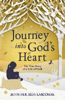 Journey into God's Heart: The True Story of a Life of Faith (Paperback)