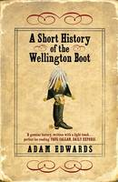 A Short History of the Wellington Boot (Paperback)