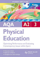 AQA A2 Physical Education Student Unit Guide: Unit 3 Optimising Performance and Evaluating Contemporary Issues within Sport (Paperback)