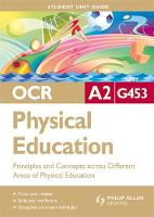 OCR A2 Physical Education Student Unit Guide: Unit G453 Principles and Concepts Across Different Areas of Physical Education (Paperback)