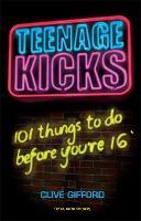 Teenage Kicks: 101 Things To Do Before You're 16 (Paperback)