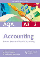 AQA A2 Accounting: Unit 3: Further Aspects of Financial Accounting (Paperback)