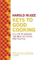 Keys to Good Cooking: A Guide to Making the Best of Foods and Recipes (Hardback)