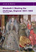 Access to History: Elizabeth I Meeting the Challenge:England 1541-1603 - Access to History (Paperback)