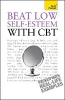 Beat Low Self-Esteem With CBT: Lead a happier, more confident life: a cognitive behavioural therapy toolkit - Teach Yourself - General (Paperback)