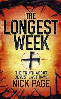 The Longest Week: The truth about Jesus' last days (Paperback)