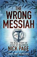 The Wrong Messiah: The Real Story of Jesus of Nazareth (Paperback)