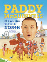 My Guide to the North: (and Scotland & Wales, Oh, and Less Important Places I.E. the South) (Hardback)