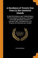 A Residence of Twenty-One Years in the Sandwich Islands: Or, the Civil, Religious, and Political History of Those Islands: Comprising a Particular View of the Missionary Operations Connected with the Introduction and Progress of Christianity and Civilizat (Paperback)